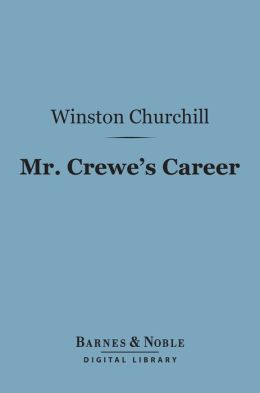 Mr. Crewe's Career (Barnes & Noble Digital Library)