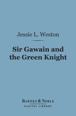 Sir Gawain and the Green Knight (Barnes & Noble Digital Library): A Middle-English Arthurian Romance Retold in Modern Prose
