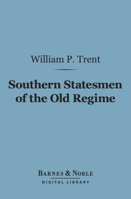 Southern Statesmen of the Old Regime (Barnes & Noble Digital Library)