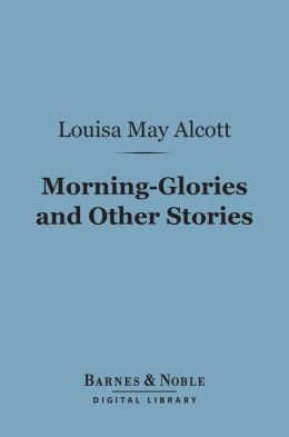 Morning-Glories and Other Stories (Barnes & Noble Digital Library)