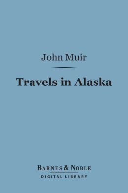 Travels in Alaska (Barnes & Noble Digital Library)