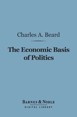 The Economic Basis of Politics (Barnes & Noble Digital Library)