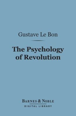 The Psychology of Revolution (Barnes & Noble Digital Library)
