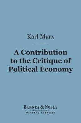 A Contribution to the Critique of Political Economy (Barnes & Noble Digital Library)