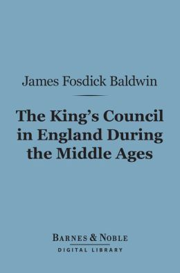 The King's Council in England During the Middle Ages (Barnes & Noble Digital Library)