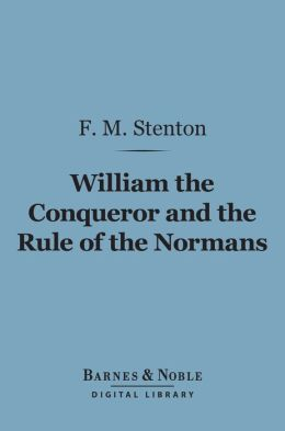 William the Conqueror and the Rule of the Normans (Barnes & Noble Digital Library)