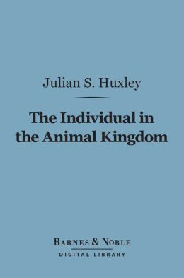 The Individual in the Animal Kingdom (Barnes & Noble Digital Library)