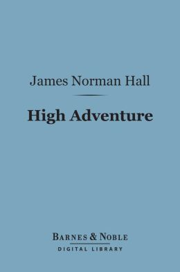 High Adventure (Barnes & Noble Digital Library): A Narrative of Air Fighting in France