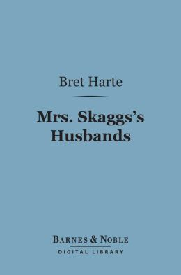 Mrs. Skaggs's Husbands (Barnes & Noble Digital Library): And Other Stories
