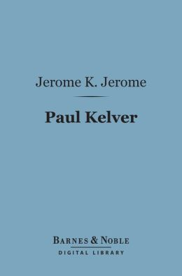 Paul Kelver (Barnes & Noble Digital Library): A Novel