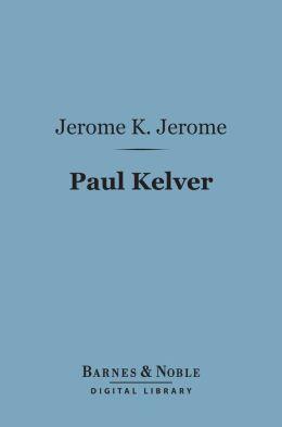 Paul Kelver (Barnes & Noble Digital Library): A Novel