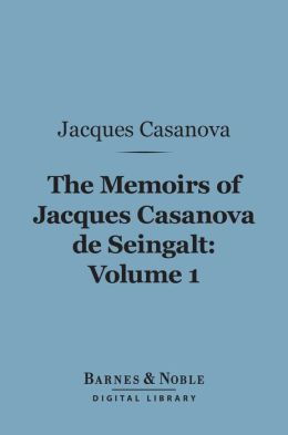 The Memoirs of Jacques Casanova de Seingalt, Volume 1 (Barnes & Noble Digital Library): The Venetian Years