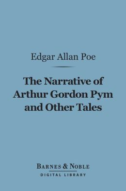 Narrative of Arthur Gordon Pym and Other Tales (Barnes & Noble Digital Library)