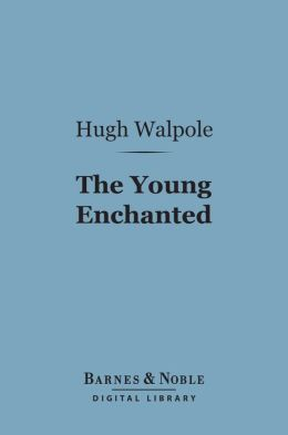 The Young Enchanted (Barnes & Noble Digital Library): A Romantic Story