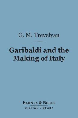 Garibaldi and the Making of Italy (Barnes & Noble Digital Library)