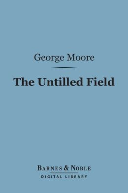 The Untilled Field (Barnes & Noble Digital Library)