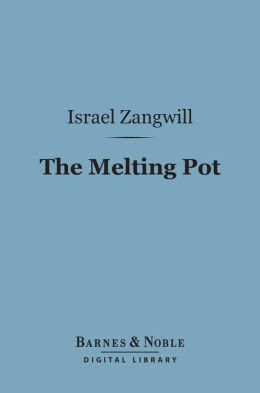 The Melting Pot (Barnes & Noble Digital Library): A Drama in Four Acts