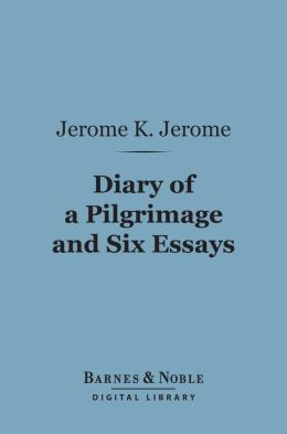 Diary of a Pilgrimage and Six Essays (Barnes & Noble Digital Library)