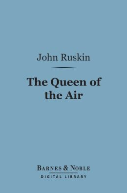 Queen of the Air (Barnes & Noble Digital Library): Being a Study of the Greek Myths of Cloud and Storm