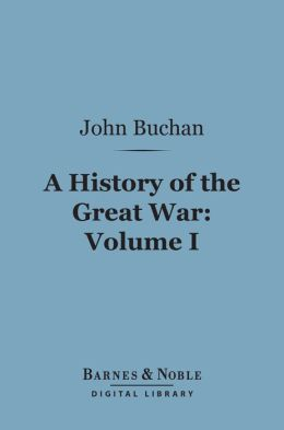 History of the Great War, Volume 1 (Barnes & Noble Digital Library)