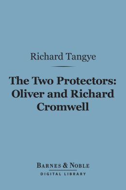 The Two Protectors: Oliver and Richard Cromwell (Barnes & Noble Digital Library]