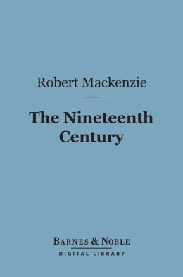 The Nineteenth Century (Barnes & Noble Digital Library): A History