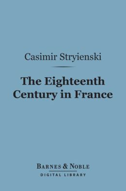 The Eighteenth Century in France (Barnes & Noble Digital Library)