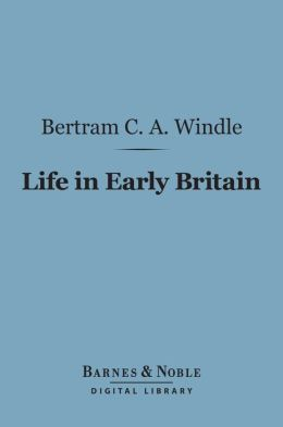 Life in Early Britain (Barnes & Noble Digital Library)