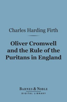Oliver Cromwell and the Rule of the Puritans in England (Barnes & Noble Digital Library)