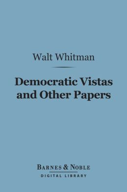 Democratic Vistas and Other Papers (Barnes & Noble Digital Library)