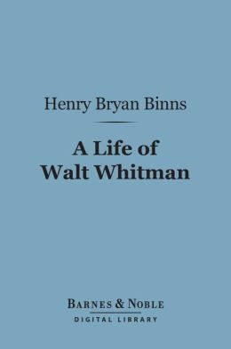 A Life of Walt Whitman (Barnes & Noble Digital Library)