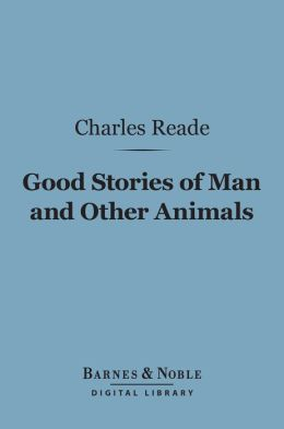 Good Stories of Man and Other Animals (Barnes & Noble Digital Library)