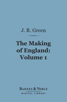 The Making of England, Volume 1 (Barnes & Noble Digital Library)