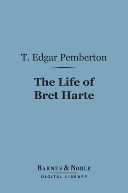 The Life of Bret Harte (Barnes & Noble Digital Library)
