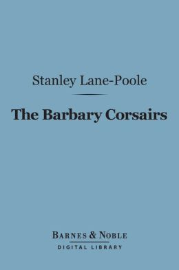 The Barbary Corsairs (Barnes & Noble Digital Library)