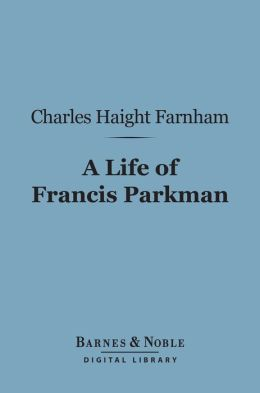 A Life of Francis Parkman (Barnes & Noble Digital Library)
