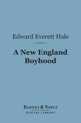 A New England Boyhood (Barnes & Noble Digital Library): And Other Bits of Autobiography