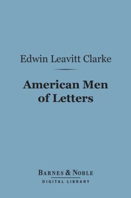 American Men of Letters (Barnes & Noble Digital Library): Their Nature and Nurture