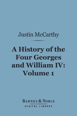 A History of the Four Georges and William IV, Volume 1 (Barnes & Noble Digital Library)