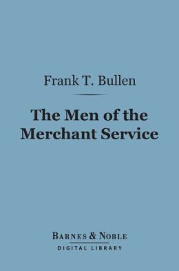 The Men of the Merchant Service (Barnes & Noble Digital Library)