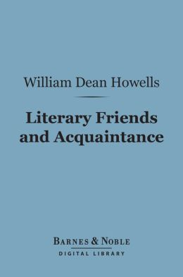 Literary Friends and Acquaintance (Barnes & Noble Digital Library)