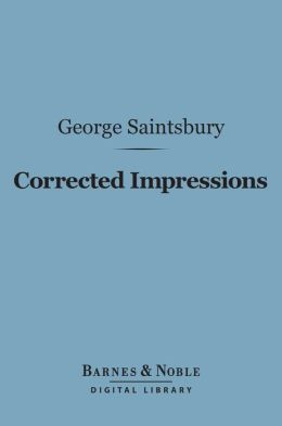 Corrected Impressions (Barnes & Noble Digital Library): Essays on Victorian Writers
