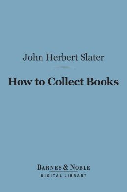 How to Collect Books (Barnes & Noble Digital Library)