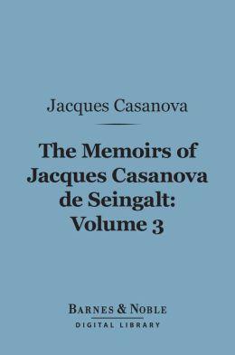 The Memoirs of Jacques Casanova de Seingalt, Volume 3 (Barnes & Noble Digital Library): The Eternal Quest