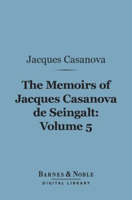 The Memoirs of Jacques Casanova de Seingalt, Volume 5 (Barnes & Noble Digital Library): In London and Moscow