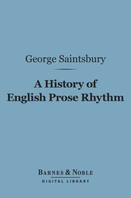 A History of English Prose Rhythm (Barnes & Noble Digital Library)