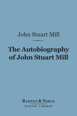 The Autobiography of John Stuart Mill (Barnes & Noble Digital Library)