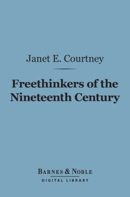 Freethinkers of the Nineteenth Century (Barnes & Noble Digital Library)