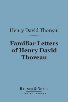 Familiar Letters of Henry David Thoreau (Barnes & Noble Digital Library)