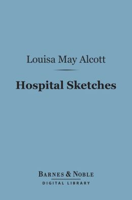 Hospital Sketches (Barnes & Noble Digital Library)